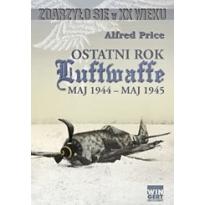 """Ostatni rok Luftwaffe  """"Maj 1944 - Maj 1945"""""""