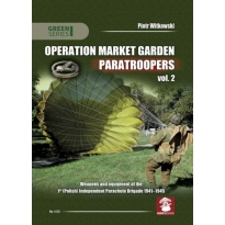 Operation Market Garden Paratroopers vol. 2 Weapons and Equipment of the 1st Polish Independent Parachute Brigade, 1941-1945