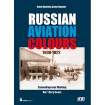 Russian Aviation Colours 1909-1922: Camouflage and Markings. Vol 1 the Early Years