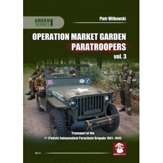 Operation Market Garden Paratroopers vol.3 Transport of the Polish 1st Independent Parachute Brigade