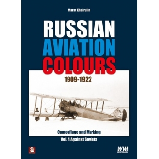 Russian Aviation Colours 1909-1922: Vol.4 Camouflage and  Markings.Against Soviet