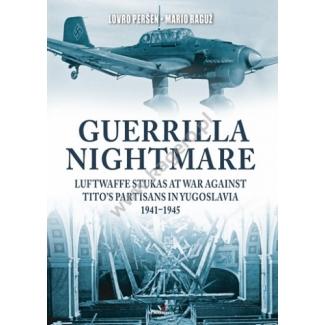 Guerrilla Nightmare. Luftwaffe Stukas at War Against Tito's Partisans in Yugoslavia