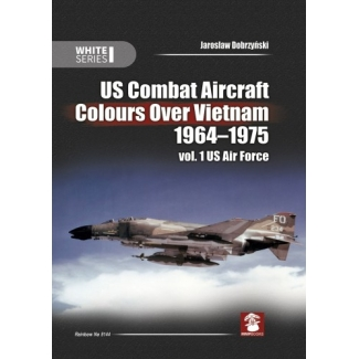 US Combat Aircraft Colours over Vietnam 1964-1975 vol.1 US Air Force